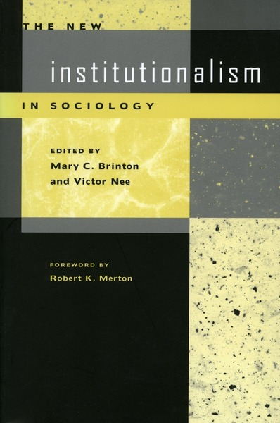 The New Institutionalism in Sociology - edited by Mary C. Brinton and Victor Nee